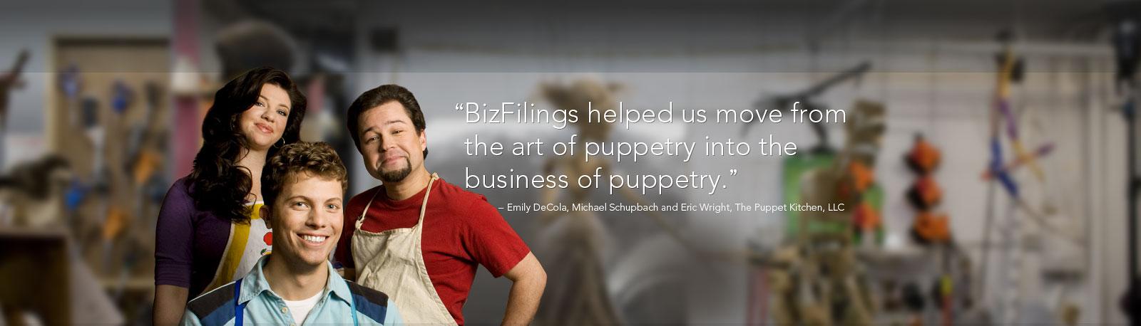 'BizFilings helped us move from the art of puppetry into the business of puppetry' - Emily DeCola, Michael Schupbach and Eric Wright, The Puppet Kitchen, LLC
